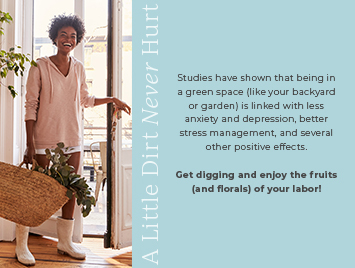 Studies have shown that being in a green space (like your backyard or garden) is linked with less anxiety and depression, better stress management, and several other positive side effects.