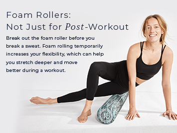 Foam Rollers: Not just for post-workout.