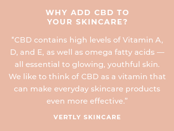 Why add CBD to your skincare? CBD contains high levels of Vitamin A, D, and E, as well as omega fatty acids - all essential to glowing, youthful skin. We liked to think of CBD as a vitamin that can make everyday skincare products even more effective. Vertly Skincare