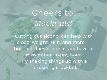 Cheers to Mocktails! Cutting out alcohol can help with sleep, weight, skin and more.